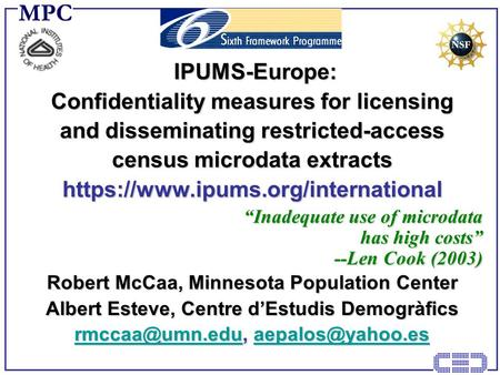 IPUMS-Europe: Confidentiality measures for licensing and disseminating restricted-access census microdata extracts https://www.ipums.org/international.