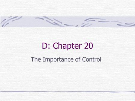 D: Chapter 20 The Importance of Control. Chapter Outline Introduction The meaning of control The importance of control Control Model Steps of control.