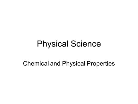 Physical Science Chemical and Physical Properties.