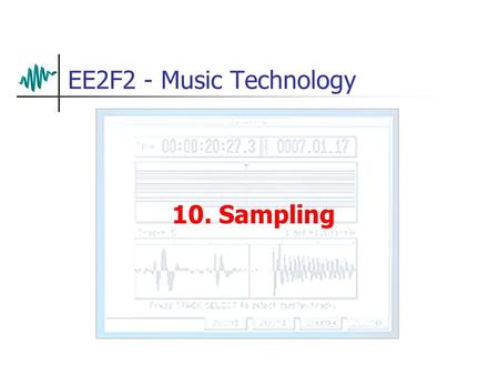 EE2F2 - Music Technology 10. Sampling Early Sampling It's not a real orchestra, it's a Mellotron It works by playing tape recordings of a real orchestra.