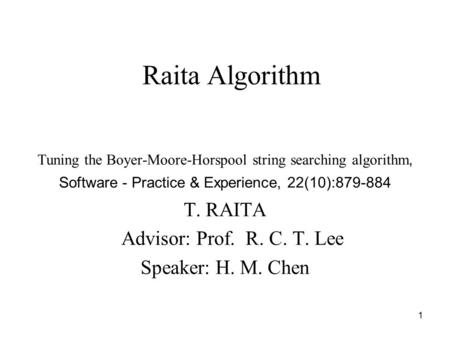 1 Raita Algorithm Tuning the Boyer-Moore-Horspool string searching algorithm, Software - Practice & Experience, 22(10):879-884 T. RAITA Advisor: Prof.