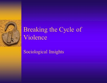 Breaking the Cycle of Violence Sociological Insights.