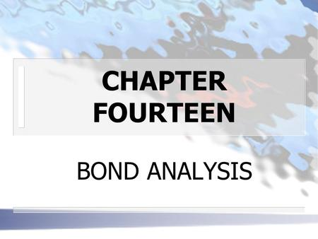 CHAPTER FOURTEEN BOND ANALYSIS. CAPITALIZATION OF INCOME METHOD n PROMISED YIELD-TO-MATURITY In equation form where P=the current market price of bond.