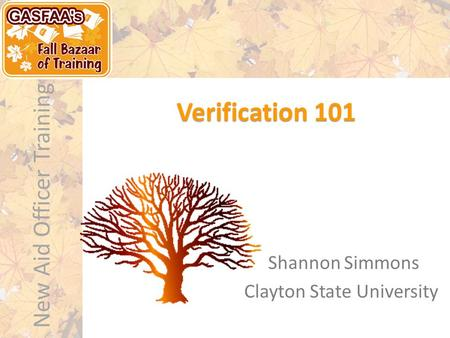 New Aid Officer Training Verification 101 Shannon Simmons Clayton State University.