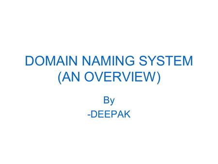 DOMAIN NAMING SYSTEM (AN OVERVIEW) By -DEEPAK. Topics --DNS What is DNS? Purpose of DNS DNS configuration files.