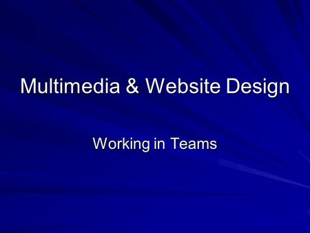 Multimedia & Website Design Working in Teams. This week Look at team work issues in web design Plan file and directory conventions Introduce formal software.