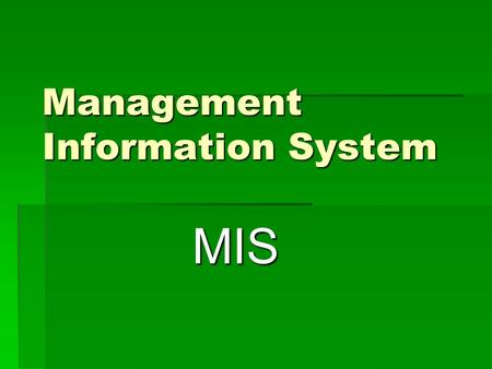 Management Information System MIS.  An MIS is a decision support system in which the form of input query and response is pre-determined.  Summarised.