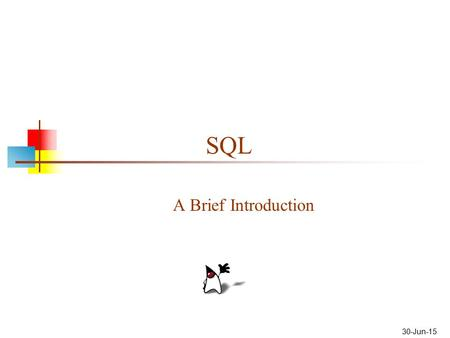 "30-Jun-15 SQL A Brief Introduction. SQL SQL is Structured Query Language Some people pronounce SQL as ""sequel"" Other people insist that only ""ess-cue-ell"""
