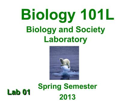 Biology 101L Spring Semester 2013 Biology and Society Laboratory Lab 01.