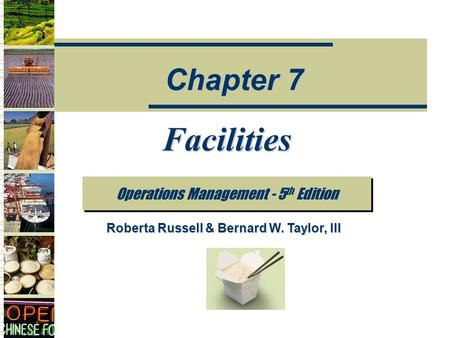 Facilities Operations Management - 5 th Edition Chapter 7 Roberta Russell & Bernard W. Taylor, III.