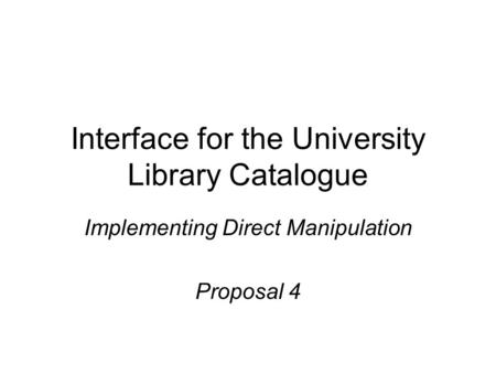 Interface for the University Library Catalogue Implementing Direct Manipulation Proposal 4.