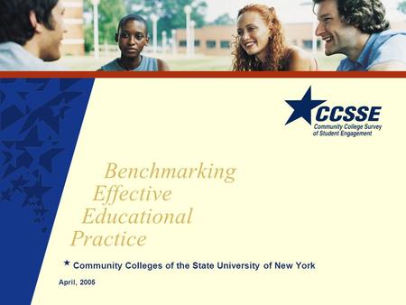 Benchmarking Effective Educational Practice Community Colleges of the State University of New York April, 2005.