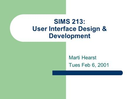 SIMS 213: User Interface Design & Development Marti Hearst Tues Feb 6, 2001.