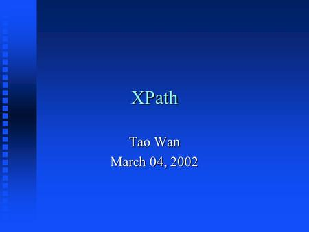 XPath Tao Wan March 04, 2002. What is XPath? n A language designed to be used by XSL Transformations (XSLT), Xlink, Xpointer and XML Query. n Primary.