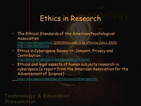 Ethics in Research The Ethical Standards of the American Psychological Association  (2002 Ethics code, to be effective June 1,
