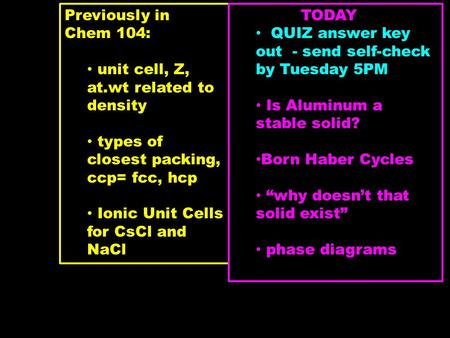 Previously in Chem 104: unit cell, Z, at.wt related to density types of closest packing, ccp= fcc, hcp Ionic Unit Cells for CsCl and NaCl TODAY QUIZ answer.