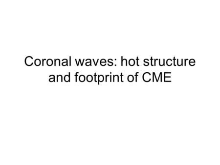 Coronal waves: hot structure and footprint of CME.