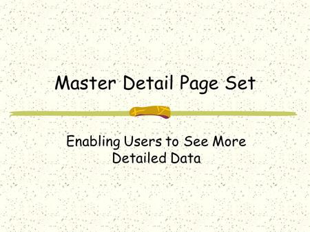 Master Detail Page Set Enabling Users to See More Detailed Data.