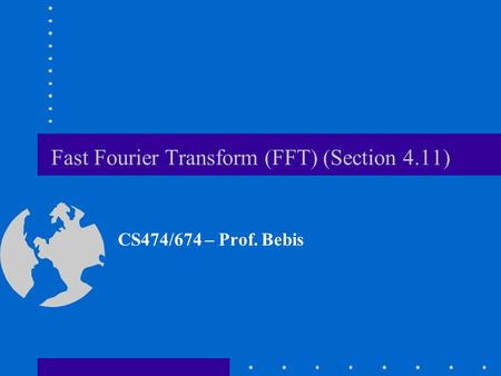 Fast Fourier Transform (FFT) (Section 4.11) CS474/674 – Prof. Bebis.