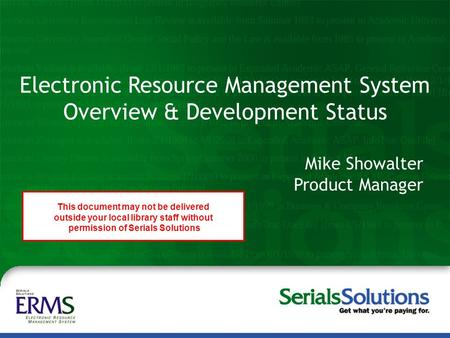 Steve McCracken Peter McCracken, MLS Serials Solutions, Inc. Electronic Resource Management System Overview & Development Status Mike Showalter Product.