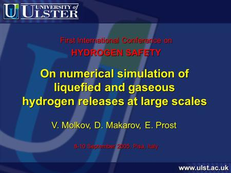 On numerical simulation of liquefied and gaseous hydrogen releases at large scales V. Molkov, D. Makarov, E. Prost 8-10 September 2005, Pisa, Italy First.