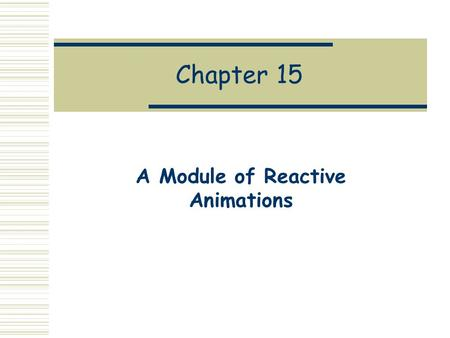 Chapter 15 A Module of Reactive Animations. Motivation  The design of animations in Chapter 13 is elegant, and in fact has the feel of a small domain-specific.