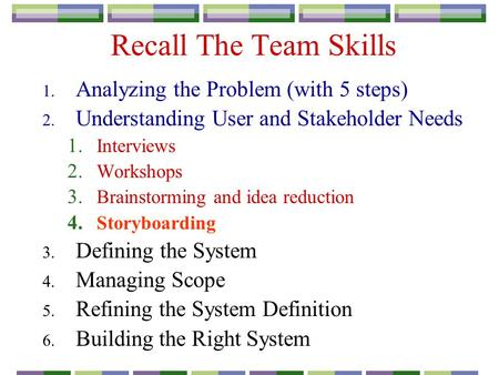Recall The Team Skills 1. Analyzing the Problem (with 5 steps) 2. Understanding User and Stakeholder Needs 1. Interviews 2. Workshops 3. Brainstorming.