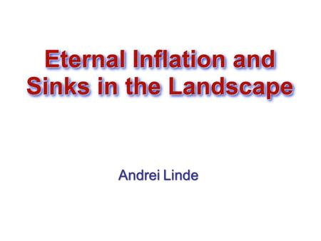 Eternal Inflation and Sinks in the Landscape Andrei Linde Andrei Linde.