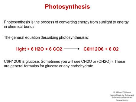 Photosynthesis Photosynthesis is the process of converting energy from sunlight to energy in chemical bonds. The general equation describing photosynthesis.