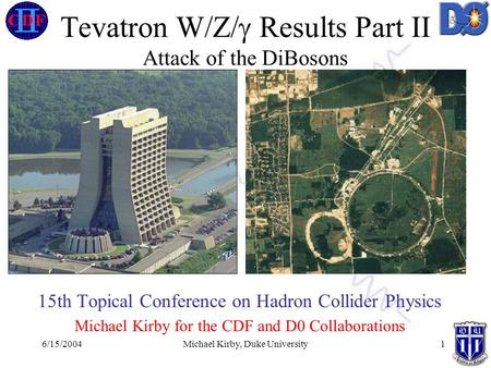 6/15/2004Michael Kirby, Duke University1 Tevatron W/Z/  Results Part II Attack of the DiBosons 15th Topical Conference on Hadron Collider Physics Michael.