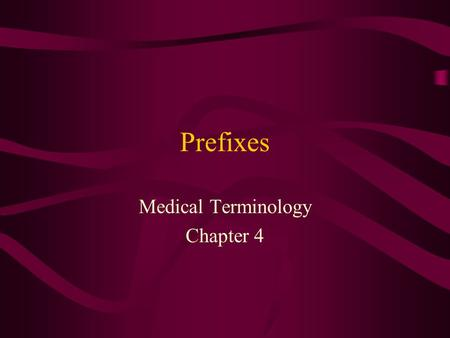 Prefixes Medical Terminology Chapter 4. Student Objectives Explain the use of prefixes in medical terminology. Explain how a prefix changes the meaning.