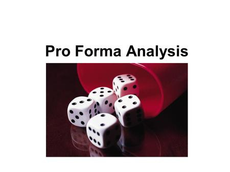 Pro Forma Analysis Topic Coverage 1. Definition of Pro forma analysis. 2. Alternative approaches to projecting net benefits from production and investment.