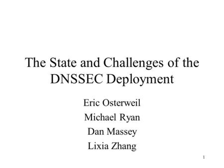 1 The State and Challenges of the DNSSEC Deployment Eric Osterweil Michael Ryan Dan Massey Lixia Zhang.