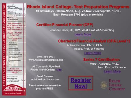 Rhode Island College- Test Preparation Programs 10 Saturdays 9:00am-Noon, Aug. 22-Nov. 7 (except 9/5, 10/10) Each Program $799 (plus materials) Jeanne.
