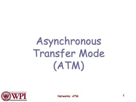 Networks: ATM 1 Asynchronous Transfer Mode (ATM).