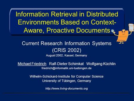 Information Retrieval in Distributed Environments Based on Context- Aware, Proactive Documents Current Research Information Systems (CRIS 2002) August.