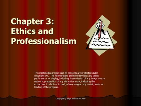 Copyright © Allyn and Bacon 2006 Chapter 3: Ethics and Professionalism This multimedia product and its contents are protected under copyright law. The.