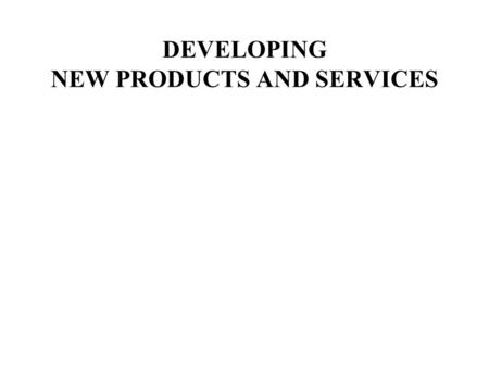 DEVELOPING NEW PRODUCTS AND SERVICES. Layers of the Product Concept.