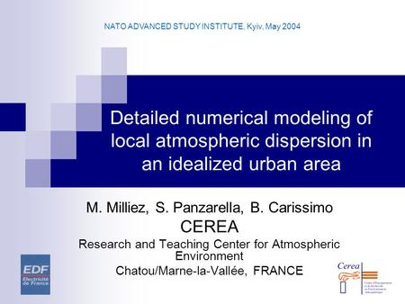 NATO ADVANCED STUDY INSTITUTE, Kyiv, May 2004 Detailed numerical modeling of local atmospheric dispersion in an idealized urban area M. Milliez, S. Panzarella,
