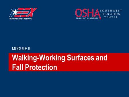 Walking-Working Surfaces and Fall Protection MODULE 9.