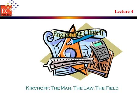Lecture 4 Kirchoff: The Man, The Law, The Field EC 2 Polikar.