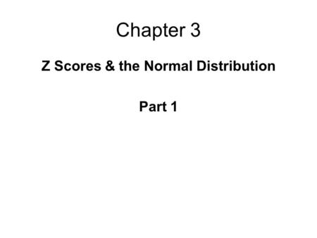Chapter 3 Z Scores & the Normal Distribution Part 1.