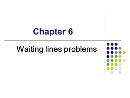 Chapter 6 Waiting lines problems. The Maitland furniture store gets an average of 50 customers per shift. The manager of Maitland to calculate whether.