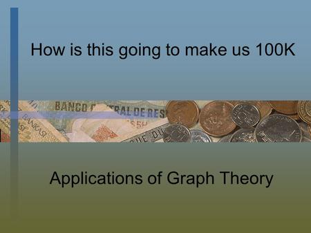 How is this going to make us 100K Applications of Graph Theory.