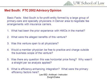 Law 552 - Antitrust - Instructor: Dwight Drake Med South: FTC 2002 Advisory Opinion Basic Facts: Med South is for-profit entity formed by a large group.