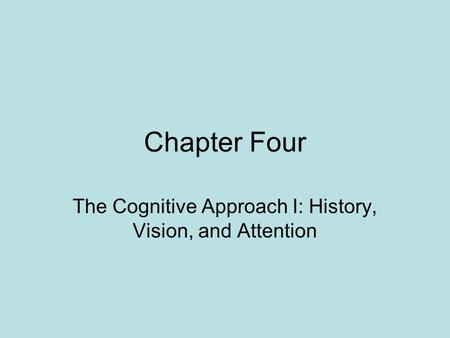 Chapter Four The Cognitive Approach I: History, Vision, and Attention.