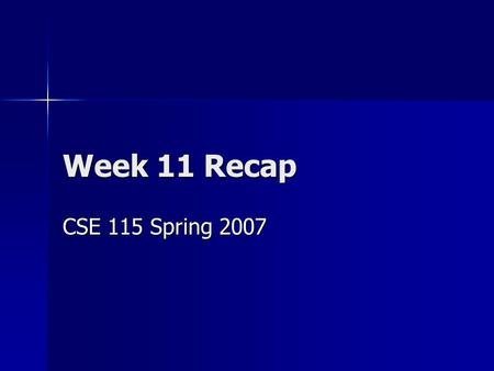 Week 11 Recap CSE 115 Spring 2007. Want to write a programming language? You'll need three things: You'll need three things: –Sequencing –Selection Polymorphism.