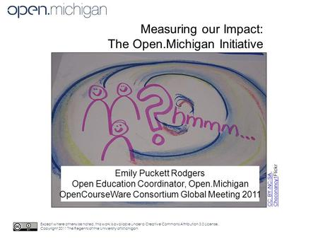 Measuring our Impact: The Open.Michigan Initiative Emily Puckett Rodgers Open Education Coordinator, Open.Michigan OpenCourseWare Consortium Global Meeting.