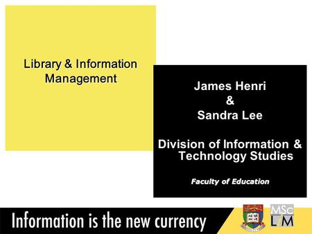 Library & Information Management James Henri & Sandra Lee Division of Information & Technology Studies Faculty of Education.