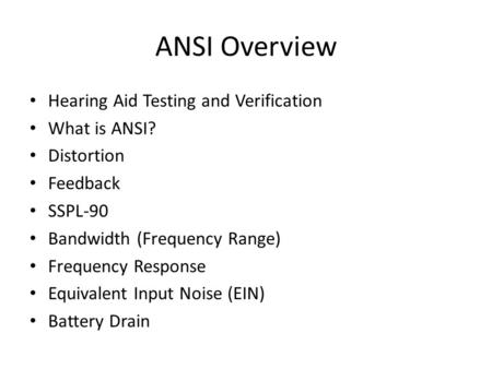 ANSI Overview Hearing Aid Testing and Verification What is ANSI?
